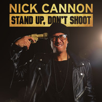 Nick Cannon - Stand Up, Don't Shoot (Explicit)