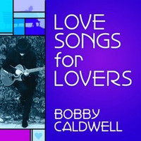 Bobby Caldwell - Love Songs for Lovers