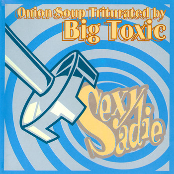 Sexy Sadie - Onion Soup Triturated by Big Toxic