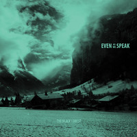 Even As We Speak - The Black Forest