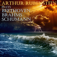 Arthur Rubinstein - Rubenstein Plays Beethoven, Brahms and Schumann