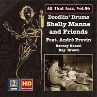 "Shelly Manne - All That Jazz, Vol. 86: Shelly Manne & Friends ""Doodlin' Drums"" (feat. Ray Brown, Barney Kessel & André Previn) (Remastered 2017)"