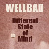 WellBad - Different State of Mind