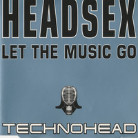 Technohead - Headsex (Let the Music Go)