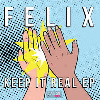 Felix - Keep It Real EP