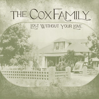 The Cox Family - Lost Without Your Love
