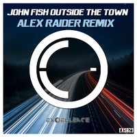 John Fish - Outside The Town (Alex Raider Remix)