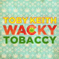 Toby Keith - Wacky Tobaccy