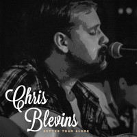 Chris Blevins - Better Than Alone