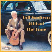 Bill Madison - If I Had The Time  Bill Madison
