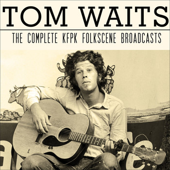 Tom Waits - The Complete Kfpk Folkscene Broadcasts (Live)