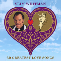 Slim Whitman - 30 Greatest Love Songs