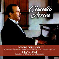 Claudio Arrau - Robert Schumann: Concerto For Piano And Orchestra No. 1 in A Minor, Op. 64 / Franz Liszt: Selection of Hungarian Rhapsodies