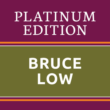 Bruce Low - Bruce Low - Platinum Edition (The Greatest Hits Ever!)
