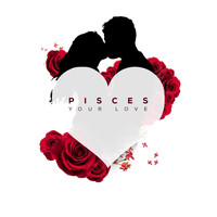 Pisces - Your Love
