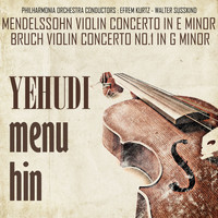 Yehudi Menuhin - Mendelssohn: Violin Concerto in E Minor, Op. 64 & Bruch: Violin Concerto No. 1 in G Minor
