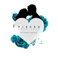 Pisces - Your Love (DJ Naya Remix)