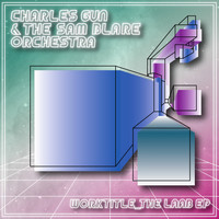 Charles Gun & The Sam Blare Orchestra - Worktitle_The Laab EP