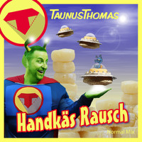 Taunus Thomas - Handkäsrausch (Normal Mix)