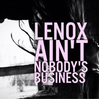 Lenox - Ain't Nobody's Business