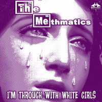 The Methmatics - I'm Through with White Girls