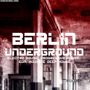 Various Artists - Berlin Underground Electro House, Progressive House, EDM, House & Deep House