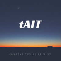 Tait - Someday You'll Be Mine