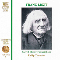 Philip Thomson - Liszt Complete Piano Music, Vol. 9: Sacred Music Transcriptions