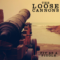 The Loose Cannons - Fit As A Fiddle