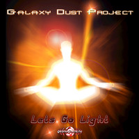 Galaxy Dust Project - Let's Go Light