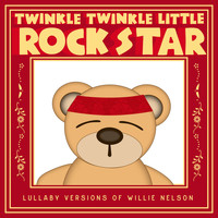 Twinkle Twinkle Little Rock Star - Lullaby Versions of Willie Nelson