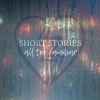 Short Stories - All Too Familiar