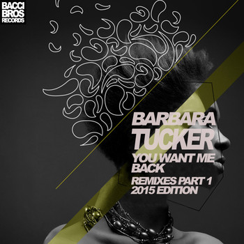 Barbara Tucker - You Want Me Back (Remixes Part One 2015 Edition)