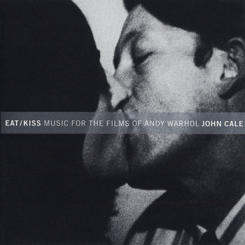 John Cale - Eat / Kiss: Music For The Films By Andy Warhol