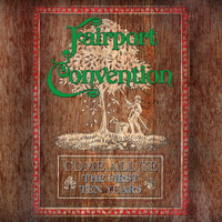 Fairport Convention - Come All Ye - The First Ten Years (1968 To 1978)