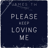 James TW - Please Keep Loving Me