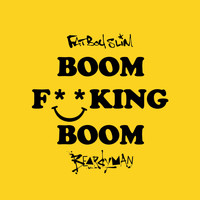 Fatboy Slim - Boom F**King Boom (Explicit)