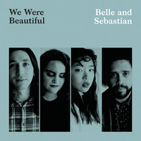 Belle and Sebastian - We Were Beautiful (Single Version)