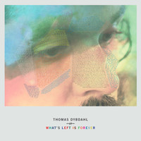 Thomas Dybdahl - What's Left Is Forever (Deluxe Version)