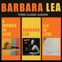 Barbara Lea - A Woman in Love + Barbara Lea + Lea in Love (Bonus Track Version)
