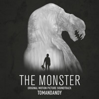 tomandandy - The Monster (Original Motion Picture Soundtrack)