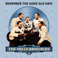 The Mills Brothers - Remember the Good Old Days