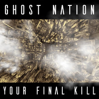 Ghost Nation - Your Final Kill