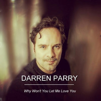 Darren Parry - Why Won't You Let Me Love You
