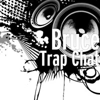 Bruce - Trap Chat