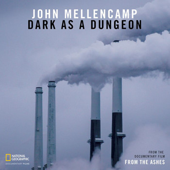 "John Mellencamp - Dark As A Dungeon (From The Documentary Film ""From the Ashes"")"