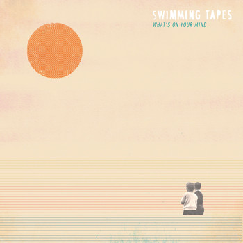 Swimming Tapes - What's on Your Mind