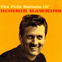 Ronnie Hawkins - The Folk Ballads of Ronnie Hawkins