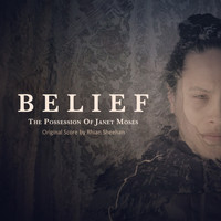 Rhian Sheehan - Belief: The Possession of Janet Moses (Original Score)