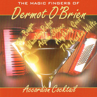 Dermot O'Brien - Accordion Cocktail - The Magic Fingers of Dermot O'Brien